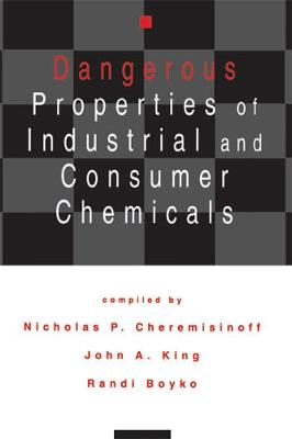 Dangerous Properties of Industrial and Consumer Chemicals