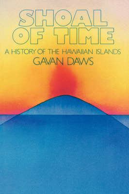 Shoal of Time: Story of the History of the Hawaiian Islands
