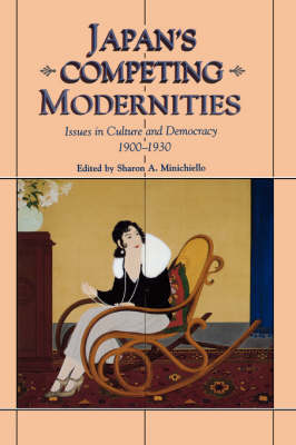 Japan's Competing Modernities: Issues in Culture and Democracy, 1900-30