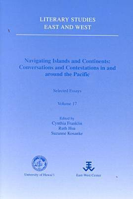 Navigating Islands and Continents: Conversations and Contestations in and around the Pacific : Selected Essays