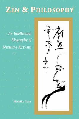 Zen and Philosophy: An Intellectual Biography of Nishida Kitaro