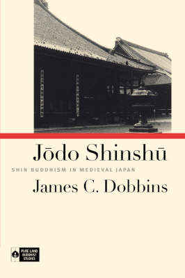 Jodo Shinshu: Shin Buddhism in Medieval Japan