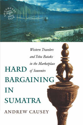 Hard Bargaining in Sumatra: Western Travelers and Toba Bataks in the Marketplace of Souvenirs