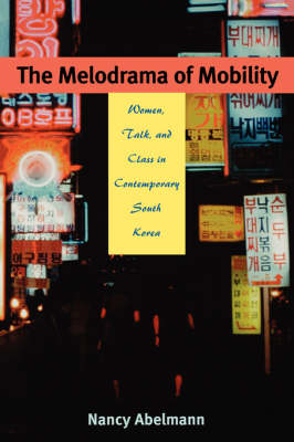 The Melodrama of Mobility: Women, Talk and Class in Contemporary South Korea