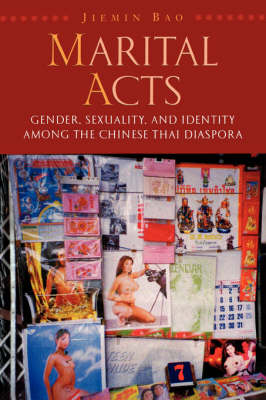 Marital Acts: Gender, Sexuality, and Identity Among the Chinese Thai Disapora