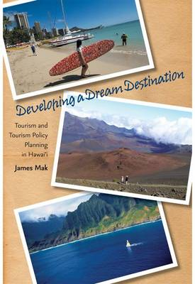 Developing a Dream Destination: Tourism and Tourism Policy Planning in Hawai'i