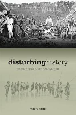Disturbing History: Resistance in Early Colonial Fiji, 1874-1914