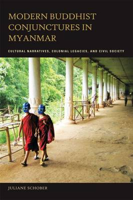 Modern Buddhist Conjunctures in Myanmar: Cultural Narratives, Colonial Legacies, and Civil Society