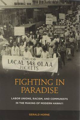 Fighting in Paradise: Labor Unions, Racism, and Communists in the Making of Modern Hawaii