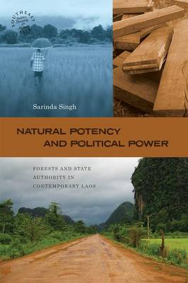 Natural Potency and Political Power: Forests and State Authority in Contemporary Laos