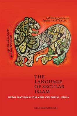 The Language of Secular Islam: Urdu Nationalism and Colonial Hyderabad
