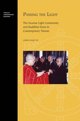 Passing the Light: The Incense Light Community and Buddhist Nuns in Contemporary Taiwan