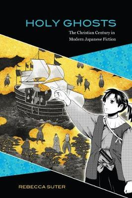 Holy Ghosts: The Christian Century in Modern Japanese Fiction