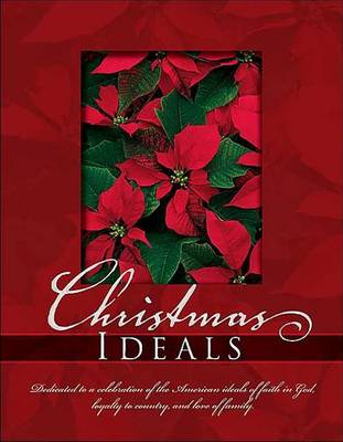 Christmas Ideals: Dedicated to a Celebration of the American Ideals of Faith in God, Loyalty to Country and Love of Family