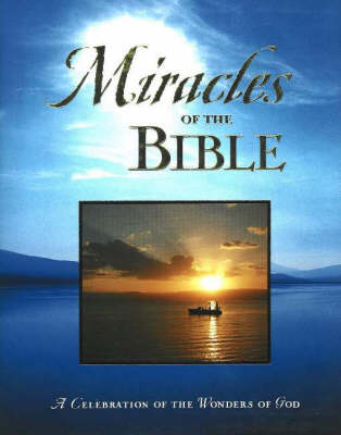 Miracles of the Bible: A Celebration of the Wonders of God