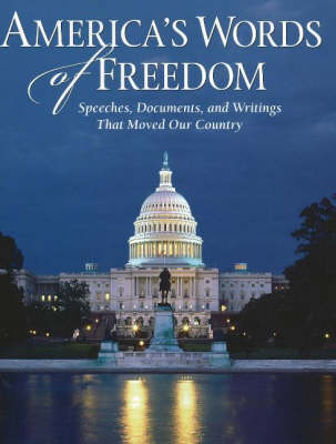 America's Words of Freedom: Speeches, Documents and Writings That Moved Our Country