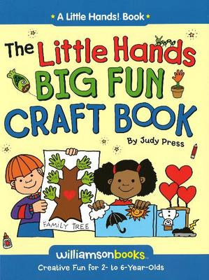 Little Hands Big Fun Craft Book: Creative Fun for 2 to 6 Years Olds