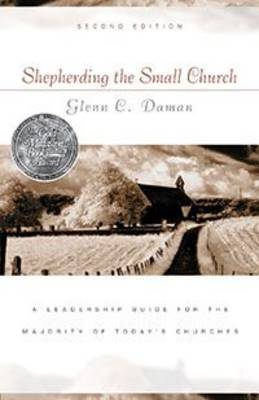 Shepherding the Small Church: A Leadership Guide for the Majority of Today's Churches