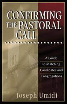 Confirming the Pastoral Call: A Guide to Matching Candidates and Congregations