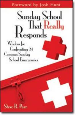 Sunday School That Really Responds: Wisdom for Confronting 24 Common Sunday School Emergencies