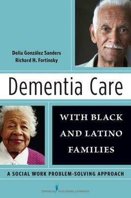 Dementia Care with Black and Latino Families: A Social Work Problem Solving Approach