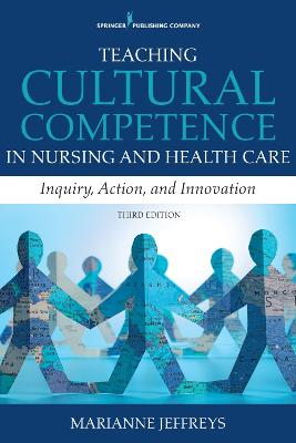 Teaching Cultural Competence in Nursing and Health Care: Inquiry, Action, and Innovation