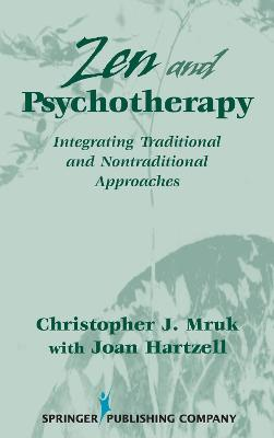 Zen and Psychotherapy: Integrating Traditional and Nontraditional Approaches / Christopher J. Mruk ; with Joan Hartzell.