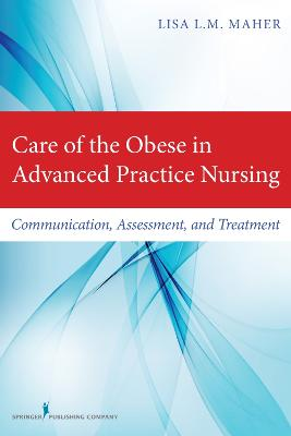 Care of the Obese in Advanced Practice Nursing: Communication, Assessment, and Treatment