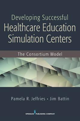Developing Successful Healthcare Education Simulation Centers: The Consortium Model
