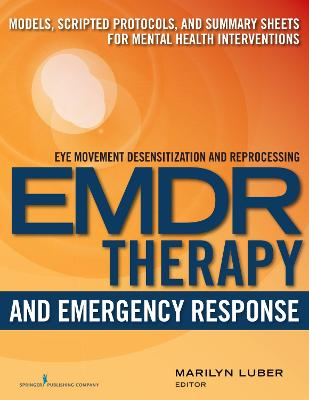 Emdr Therapy and Emergency Response: Models, Scripted Protocols, and Summary Sheets for Mental Health Interventions