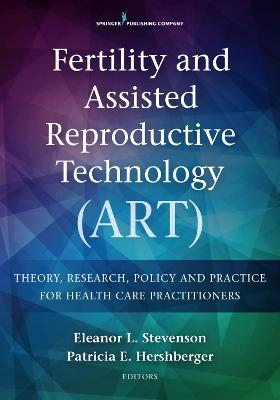Contemporary Fertility and Assisted Reproductive Technology (Art): Theory, Practice, Policy, and Research for Health Care Practitioners