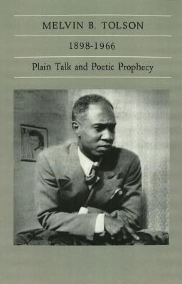 Melvin B.Tolson, 1898-1966: Plain Talk and Poetic Prophecy