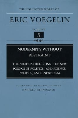 "Modernity without Restraint: ""Political Religions"", ""New Science of Politics and Science"", ""Politics and Gnosticism"""