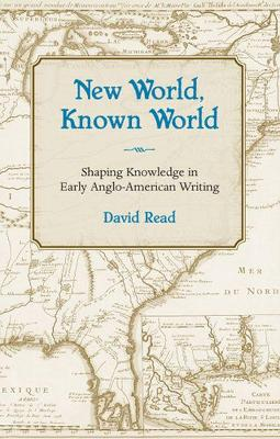 New World, Known World: Shaping Knowledge in Early Anglo-American Writing