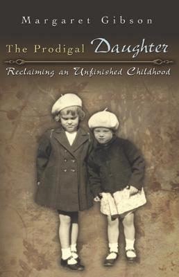 The Prodigal Daughter: Reclaiming an Unfinished Childhood