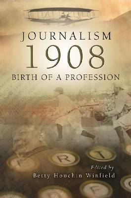 Journalism - 1908: Birth of a Profession