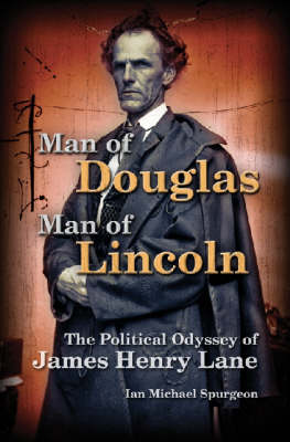 Man of Douglas, Man of Lincoln: The Political Odyssey of James Henry Lane