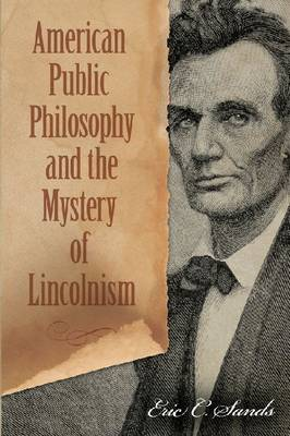 American Public Philosophy and the Mystery of Lincolnism