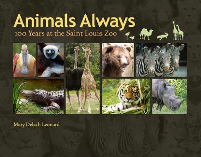 Animals Always: 100 Years at the Saint Louis Zoo