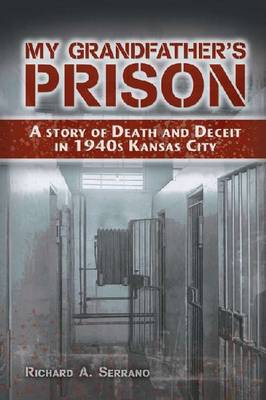 My Grandfather's Prison: A Story of Death and Deceit in 1940s Kansas City