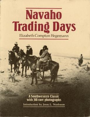 Navaho Trading Days: A Southwestern Classic with 318 Rare Photographs