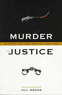 Murder & Justice in Frontier New Mexico, 1821-1846