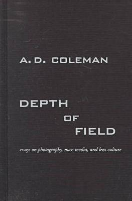 Depth of Field: Essays on Photographs, Lens Culture, and Mass Media