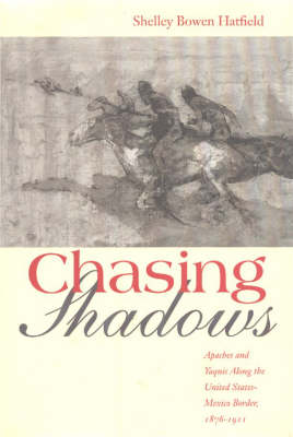 Chasing Shadows: Indians Along the United States-Mexico Border, 1876-1911