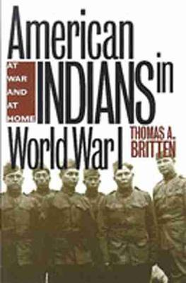 American Indians in World War I: At War and at Home