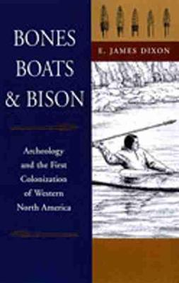 Bones, Boats and Bison: Archaeology and the First Colonization of North America
