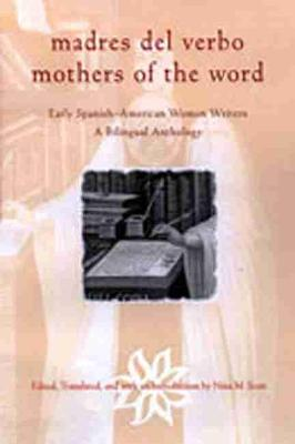 Madres del Verbo/Mothers of the Word: Early Spanish-American Women Writers : A Bilingual Anthology
