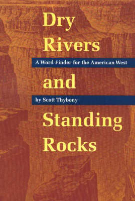 Dry Rivers and Standing Rocks: A Word Finder for the American West