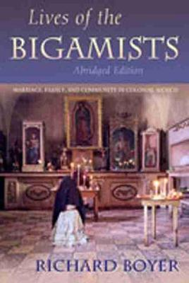 Lives of the Bigamists: Marriage, Family, and Community in Colonial Mexico
