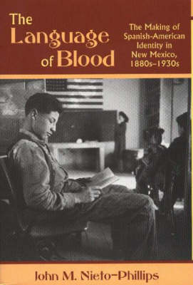 Language of Blood: The Making of Spanish-American Identity in New Mexico, 1880s-1930s
